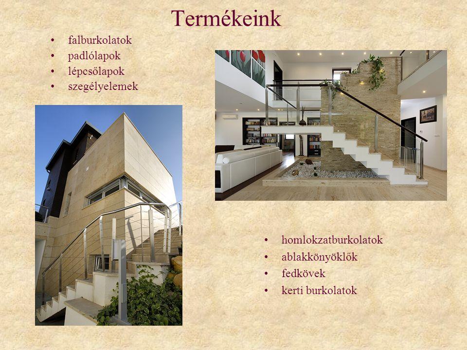 Termékeink •homlokzatburkolatok •ablakkönyöklők •fedkövek •kerti burkolatok •falburkolatok •padlólapok •lépcsőlapok •szegélyelemek