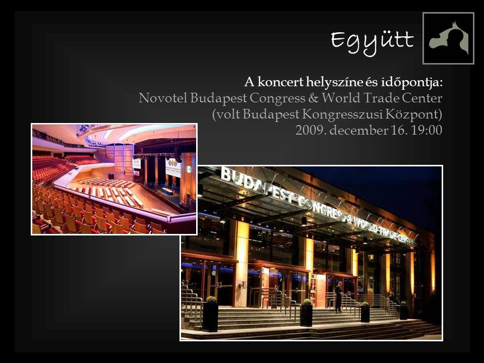 A koncert helyszíne és időpontja: Novotel Budapest Congress & World Trade Center (volt Budapest Kongresszusi Központ) 2009. december 16. 19:00 Együtt