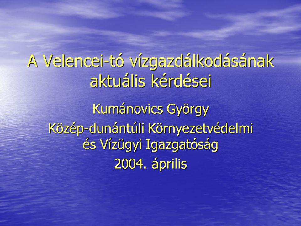 A Velencei-tó vízgazdálkodásának aktuális kérdései Kumánovics György Közép-dunántúli Környezetvédelmi és Vízügyi Igazgatóság 2004.