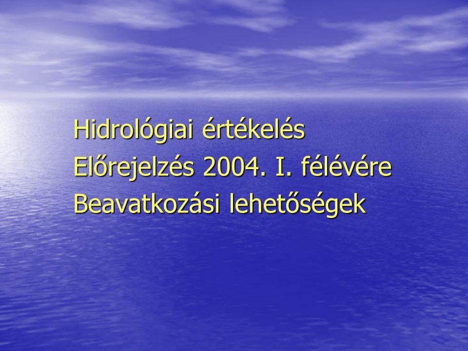Hidrológiai értékelés Előrejelzés 2004. I. félévére Beavatkozási lehetőségek