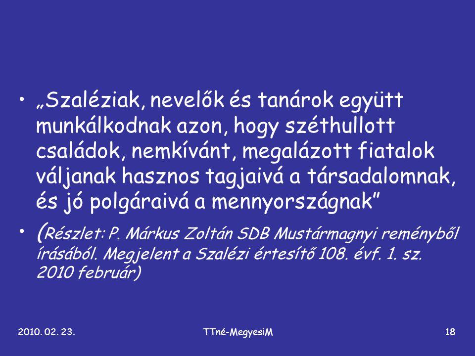 """2010. 02. 23.TTné-MegyesiM18 •""""Szaléziak, nevelők és tanárok együtt munkálkodnak azon, hogy széthullott családok, nemkívánt, megalázott fiatalok válja"""