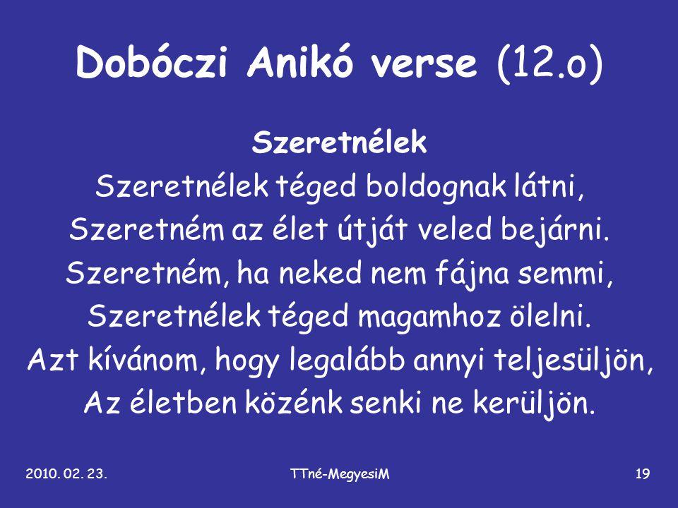 2010. 02. 23.TTné-MegyesiM19 Dobóczi Anikó verse (12.o) Szeretnélek Szeretnélek téged boldognak látni, Szeretném az élet útját veled bejárni. Szeretné