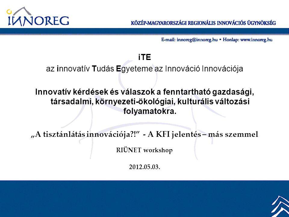 iTE az innovatív Tudás Egyeteme az Innováció Innovációja Innovatív kérdések és válaszok a fenntartható gazdasági, társadalmi, környezeti-ökológiai, kulturális változási folyamatokra.
