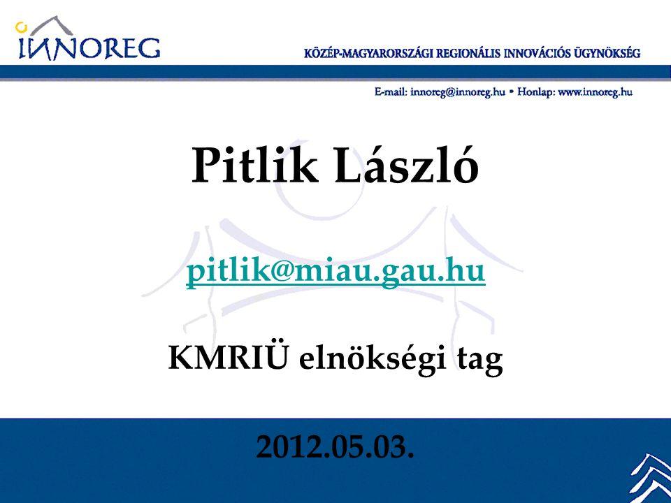 Pitlik László pitlik@miau.gau.hu KMRIÜ elnökségi tag 2012.05.03.