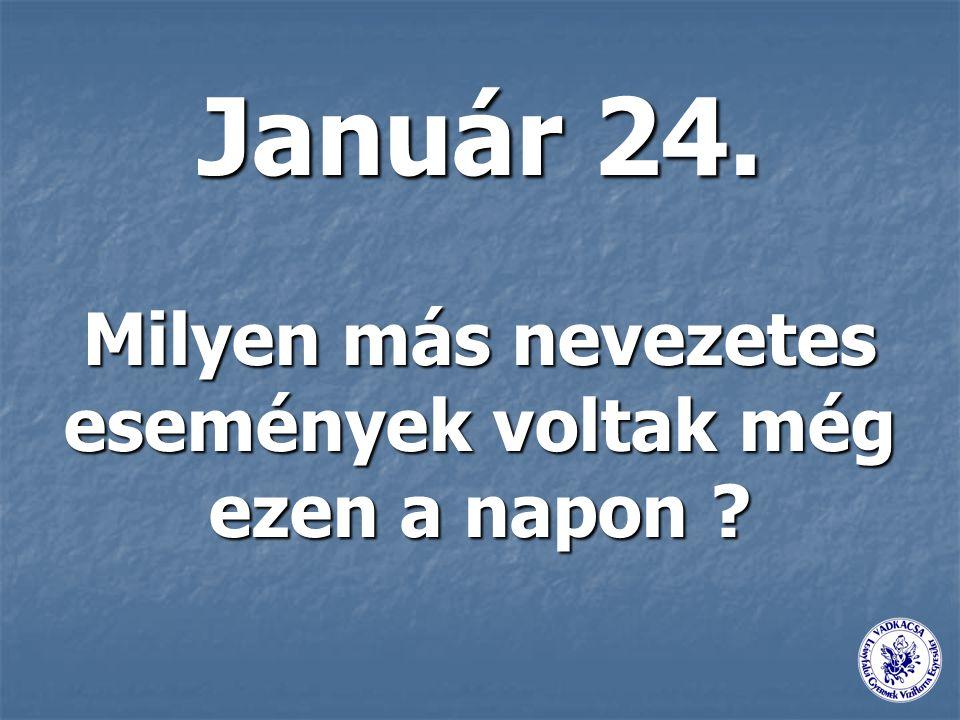Milyen más nevezetes események voltak még ezen a napon ? Január 24.