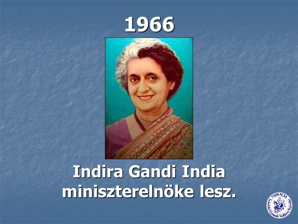 1966 Indira Gandi India miniszterelnöke lesz.