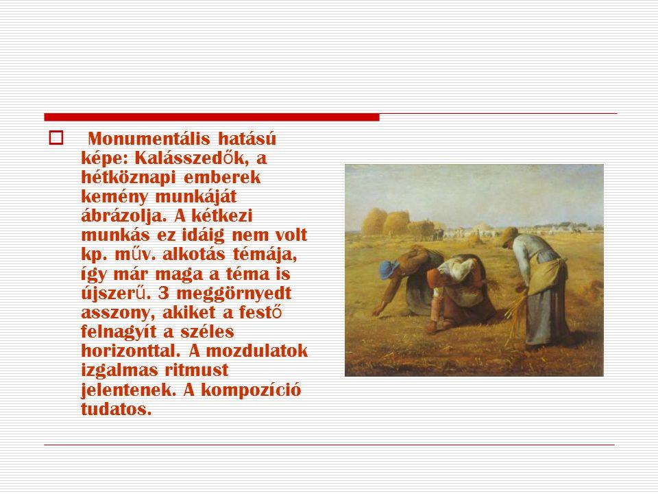  Monumentális hatású képe: Kalásszed ő k, a hétköznapi emberek kemény munkáját ábrázolja. A kétkezi munkás ez idáig nem volt kp. m ű v. alkotás témáj