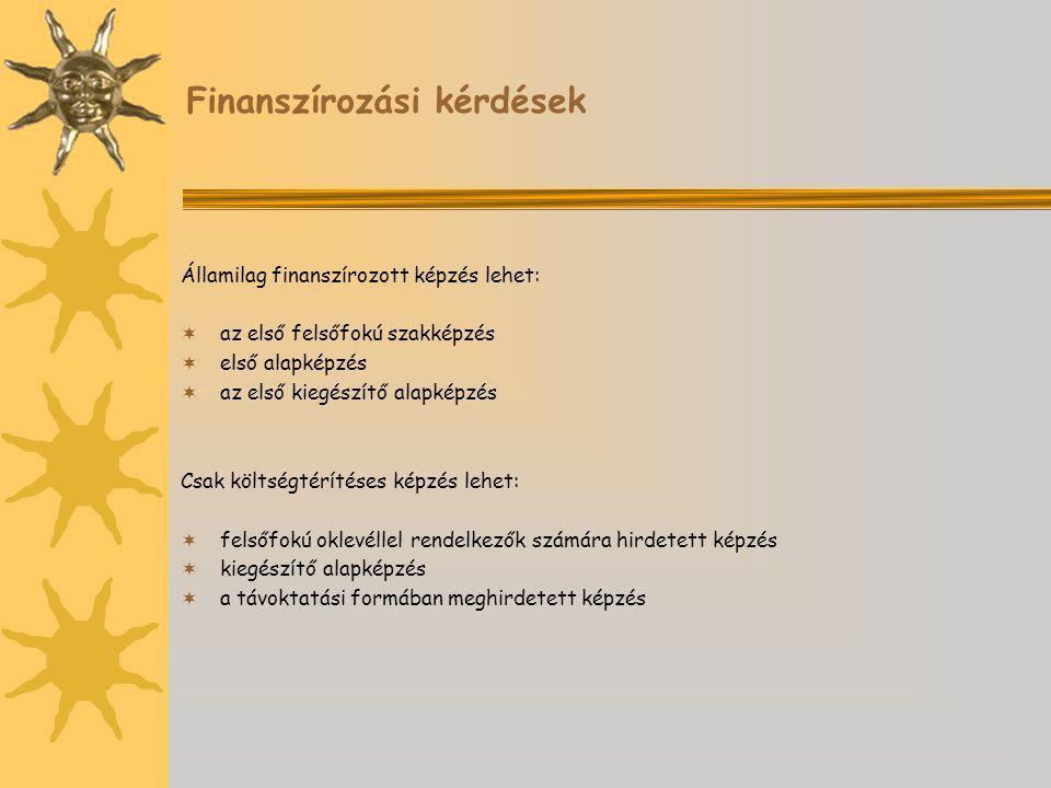 Finanszírozási kérdések Államilag finanszírozott képzés lehet:  az első felsőfokú szakképzés  első alapképzés  az első kiegészítő alapképzés Csak költségtérítéses képzés lehet:  felsőfokú oklevéllel rendelkezők számára hirdetett képzés  kiegészítő alapképzés  a távoktatási formában meghirdetett képzés