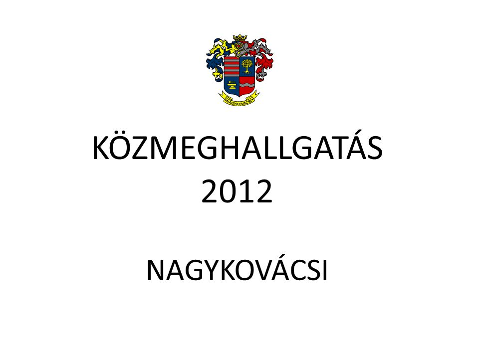 KÖZMEGHALLGATÁS 2012 NAGYKOVÁCSI