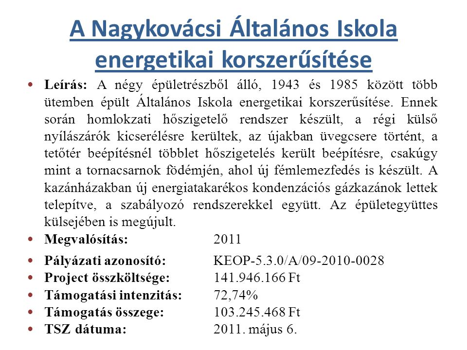 A Nagykovácsi Általános Iskola energetikai korszerűsítése • Leírás: A négy épületrészből álló, 1943 és 1985 között több ütemben épült Általános Iskola energetikai korszerűsítése.