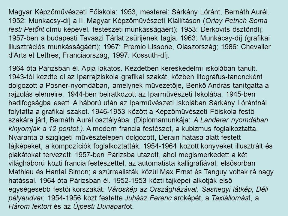 Magyar Képzőművészeti Főiskola: 1953, mesterei: Sárkány Lóránt, Bernáth Aurél. 1952: Munkácsy-díj a II. Magyar Képzőművészeti Kiállításon (Orlay Petri