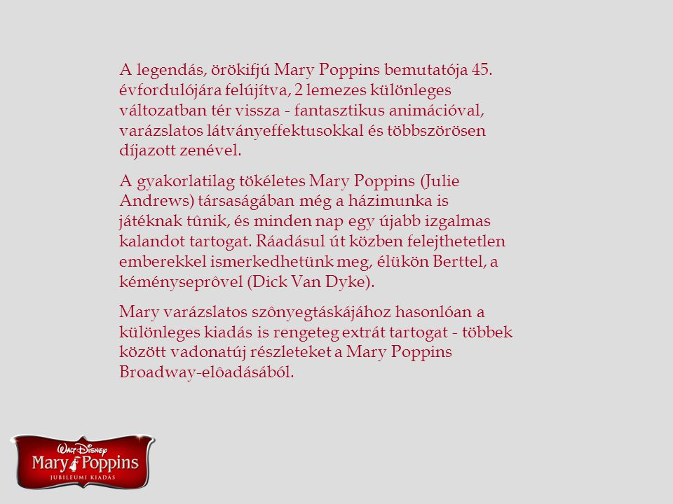 A legendás, örökifjú Mary Poppins bemutatója 45. évfordulójára felújítva, 2 lemezes különleges változatban tér vissza - fantasztikus animációval, vará