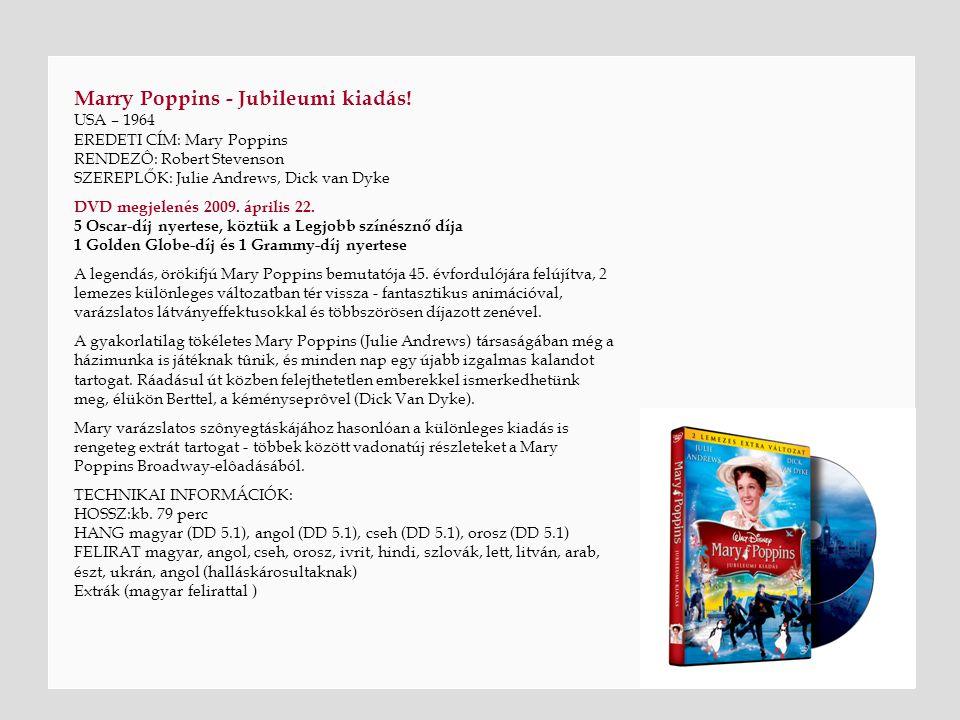 Marry Poppins - Jubileumi kiadás! USA – 1964 EREDETI CÍM: Mary Poppins RENDEZÔ: Robert Stevenson SZEREPLŐK: Julie Andrews, Dick van Dyke DVD megjelené
