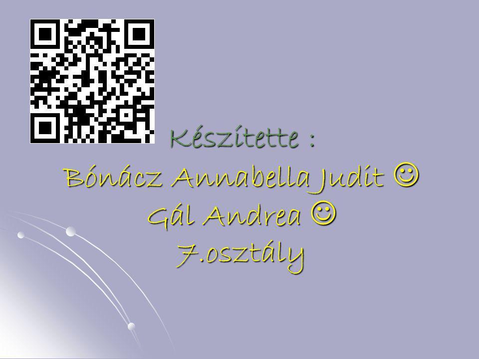 Készítette : Bónácz Annabella Judit  Gál Andrea  7.osztály