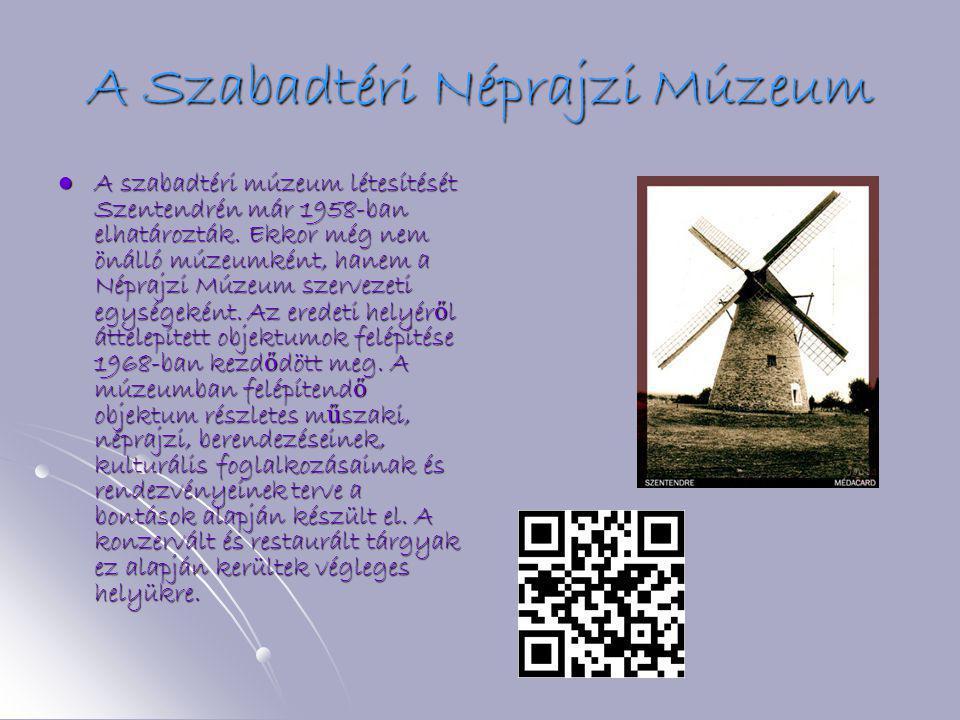 A Szabadtéri Néprajzi Múzeum  A szabadtéri múzeum létesítését Szentendrén már 1958-ban elhatározták. Ekkor még nem önálló múzeumként, hanem a Néprajz