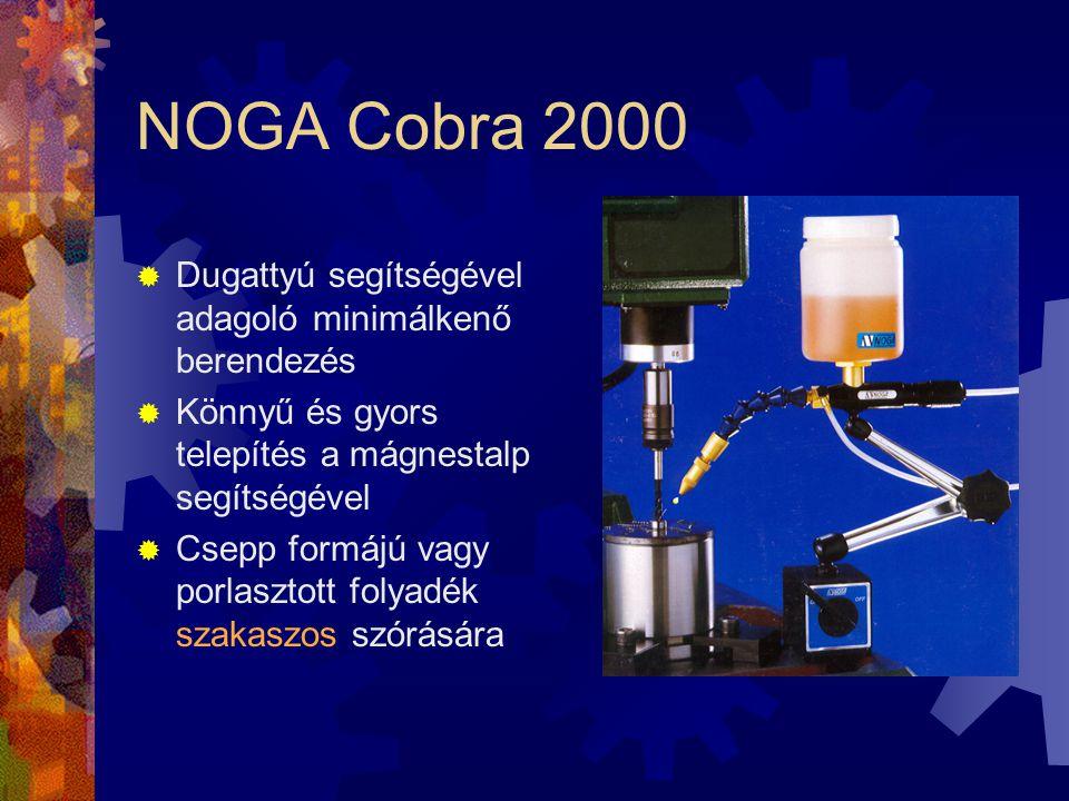 NOGA Cobra 2000  Dugattyú segítségével adagoló minimálkenő berendezés  Könnyű és gyors telepítés a mágnestalp segítségével  Csepp formájú vagy porl