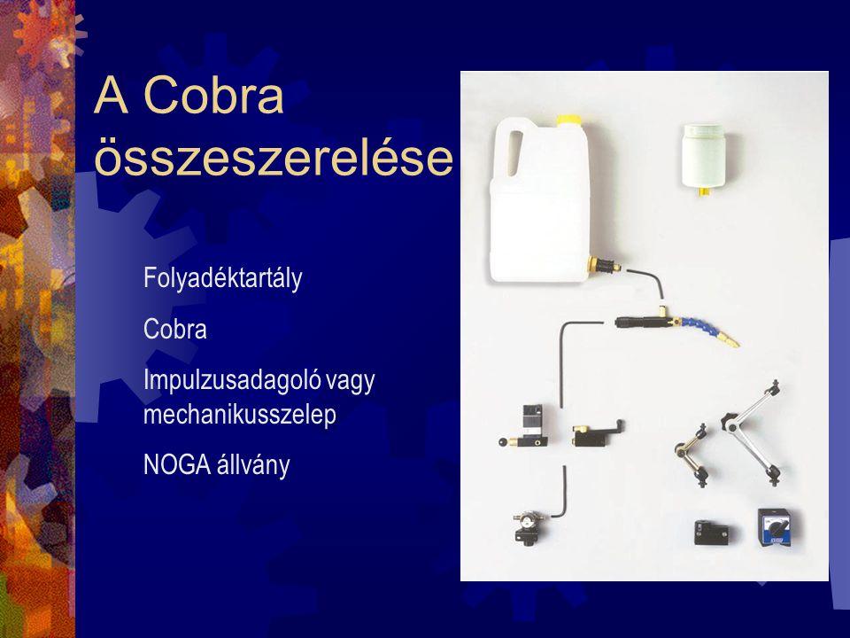 A Cobra összeszerelése Folyadéktartály Cobra Impulzusadagoló vagy mechanikusszelep NOGA állvány