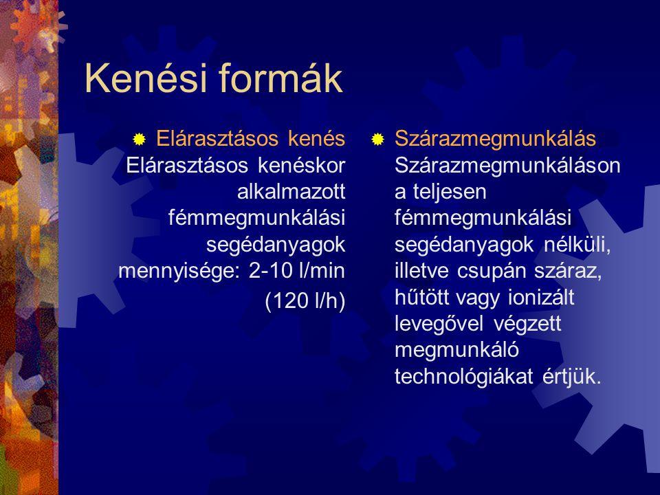 Kenési formák  Elárasztásos kenés Elárasztásos kenéskor alkalmazott fémmegmunkálási segédanyagok mennyisége: 2-10 l/min (120 l/h)  Szárazmegmunkálás