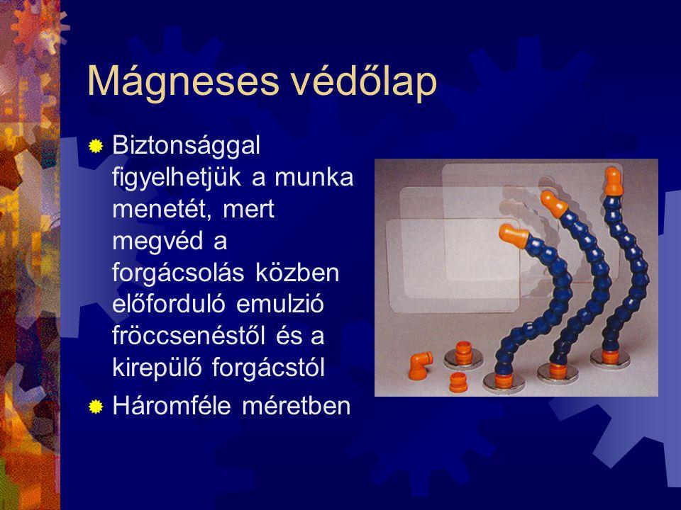 Mágneses védőlap  Biztonsággal figyelhetjük a munka menetét, mert megvéd a forgácsolás közben előforduló emulzió fröccsenéstől és a kirepülő forgácst