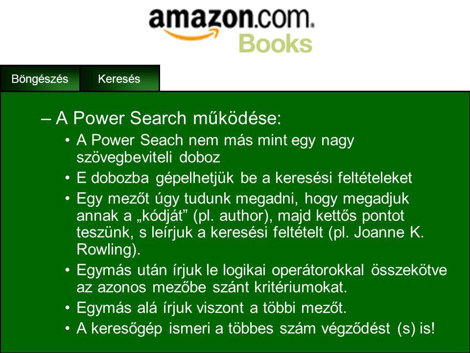Böngészés Keresés •Erőteljes kereső (Power Search) –Az Amazon.com legnagyobb tudású keresője –Kevésbé felhasználóbarát, viszont nagyon jól paraméterez