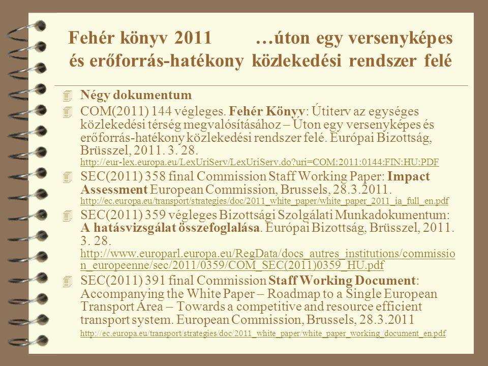 4 Négy dokumentum 4 COM(2011) 144 végleges. Fehér Könyv: Útiterv az egységes közlekedési térség megvalósításához – Úton egy versenyképes és erőforrás-