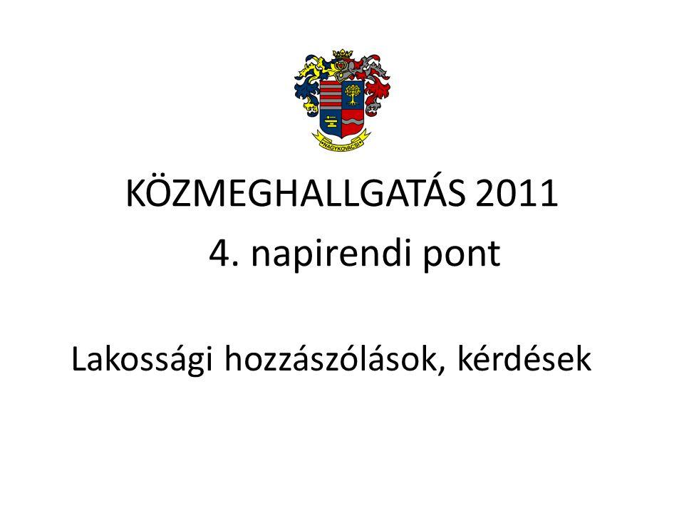 KÖZMEGHALLGATÁS 2011 Lakossági hozzászólások, kérdések 4. napirendi pont