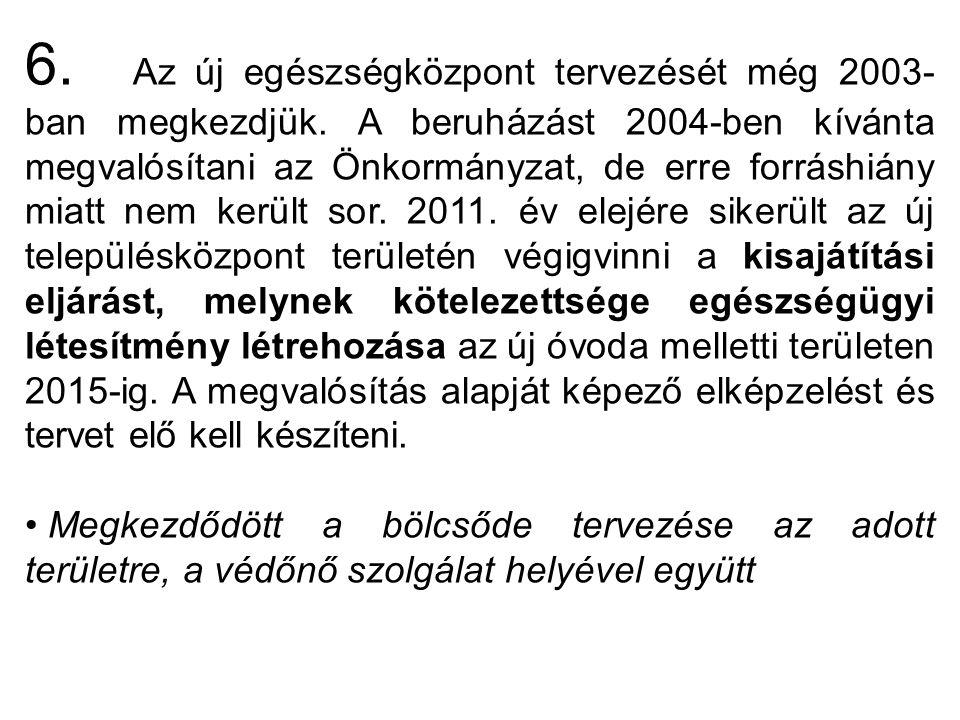 6. Az új egészségközpont tervezését még 2003- ban megkezdjük.