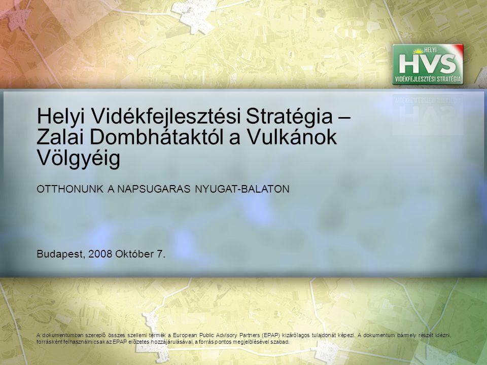 Budapest, 2008 Október 7. Helyi Vidékfejlesztési Stratégia – Zalai Dombhátaktól a Vulkánok Völgyéig A dokumentumban szereplő összes szellemi termék a