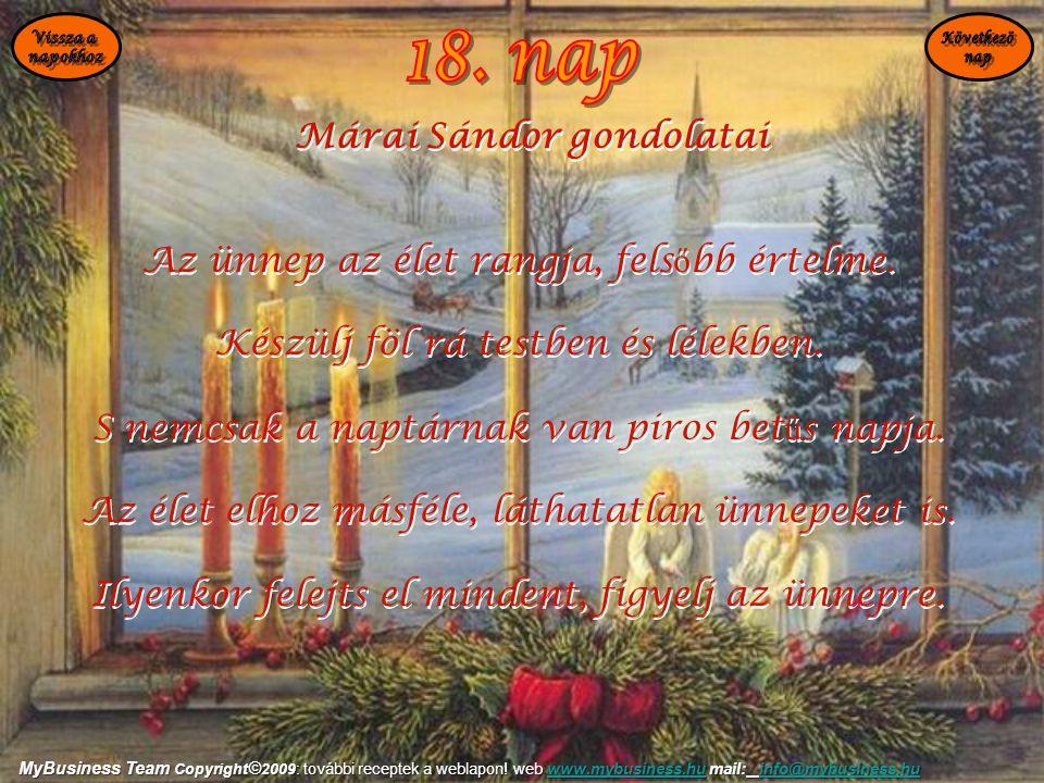 Az ünnep az élet rangja, fels ő bb értelme. Készülj föl rá testben és lélekben. S nemcsak a naptárnak van piros bet ű s napja. Az élet elhoz másféle,