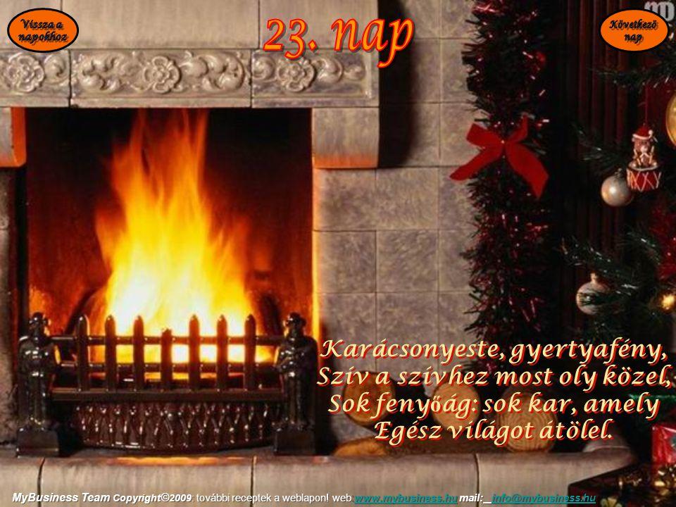 Karácsonyeste, gyertyafény, Szív a szívhez most oly közel, Sok feny ő ág: sok kar, amely Egész világot átölel. Karácsonyeste, gyertyafény, Szív a szív