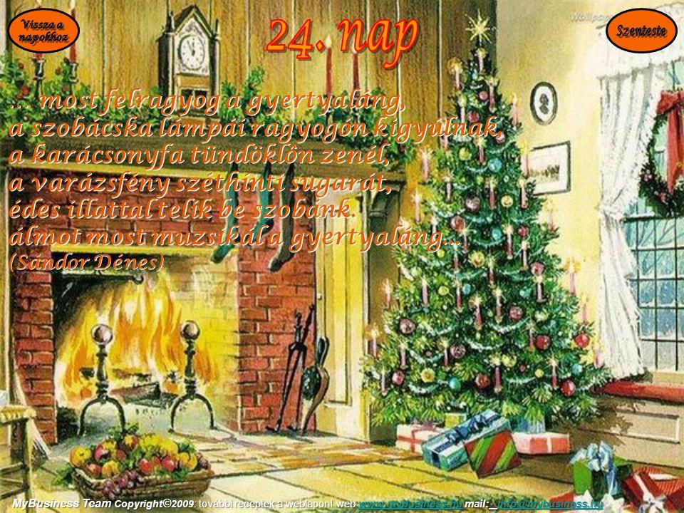 … most felragyog a gyertyaláng, a szobácska lámpái ragyogón kigyúlnak, a karácsonyfa tündöklôn zenél, a varázsfény széthinti sugarát, édes illattal te