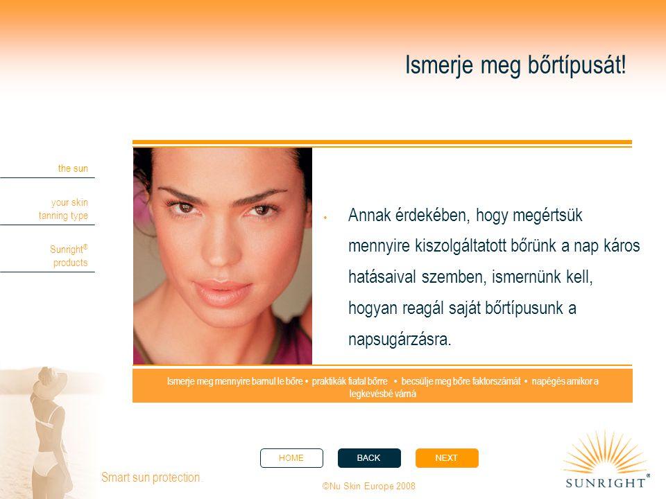 HOMEBACKNEXT the sun your skin tanning type Sunright ® products ©Nu Skin Europe 2008 Smart sun protection. Ismerje meg bőrtípusát!  Annak érdekében,