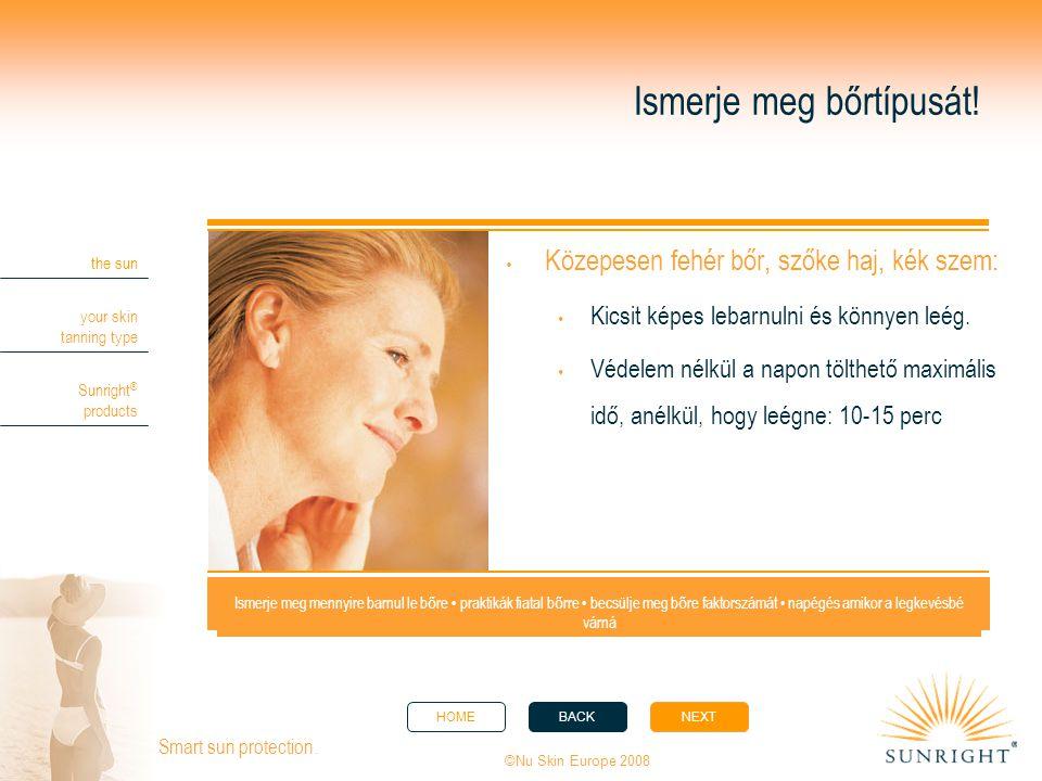 HOMEBACKNEXT the sun your skin tanning type Sunright ® products ©Nu Skin Europe 2008 Smart sun protection. Ismerje meg bőrtípusát!  Közepesen fehér b