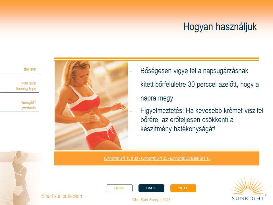 HOMEBACKNEXT the sun your skin tanning type Sunright ® products ©Nu Skin Europe 2008 Smart sun protection. Hogyan használjuk  Bőségesen vigye fel a n