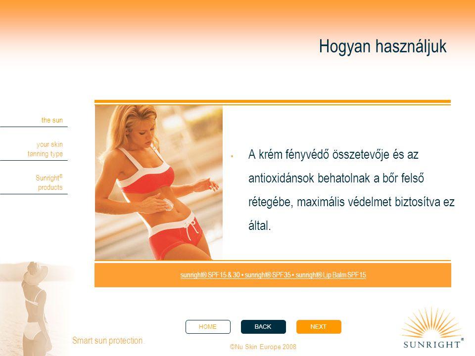 HOMEBACKNEXT the sun your skin tanning type Sunright ® products ©Nu Skin Europe 2008 Smart sun protection. Hogyan használjuk  A krém fényvédő összete