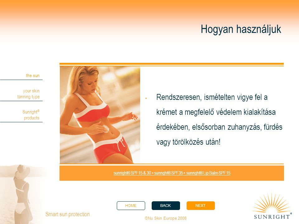 HOMEBACKNEXT the sun your skin tanning type Sunright ® products ©Nu Skin Europe 2008 Smart sun protection.