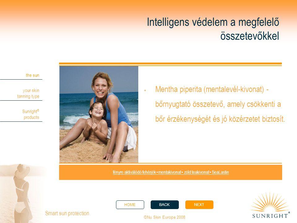 HOMEBACKNEXT the sun your skin tanning type Sunright ® products ©Nu Skin Europe 2008 Smart sun protection. Intelligens védelem a megfelelő összetevőkk