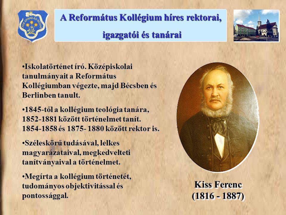 •Iskolatörténet író. Középiskolai tanulmányait a Református Kollégiumban végezte, majd Bécsben és Berlinben tanult. •1845-től a kollégium teológia tan