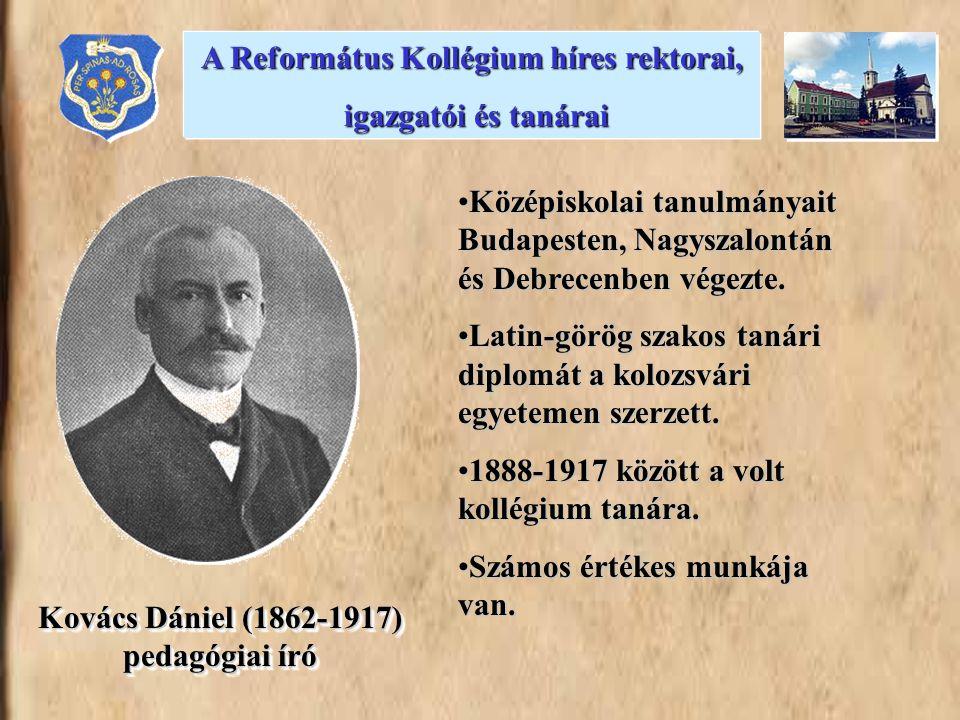 Kovács Dániel (1862-1917) pedagógiai író •Középiskolai tanulmányait Budapesten, Nagyszalontán és Debrecenben végezte. •Latin-görög szakos tanári diplo