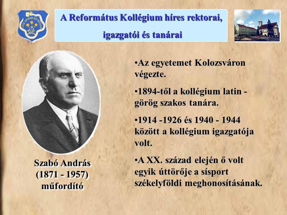 •Az egyetemet Kolozsváron végezte. •1894-től a kollégium latin - görög szakos tanára. •1914 -1926 és 1940 - 1944 között a kollégium igazgatója volt. •
