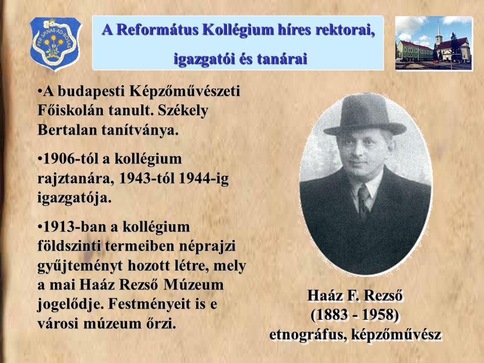 •A budapesti Képzőművészeti Főiskolán tanult. Székely Bertalan tanítványa. •1906-tól a kollégium rajztanára, 1943-tól 1944-ig igazgatója. •1913-ban a