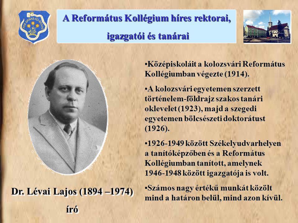 Dr. Lévai Lajos (1894 –1974) író író •Középiskoláit a kolozsvári Református Kollégiumban végezte (1914). •A kolozsvári egyetemen szerzett történelem-f