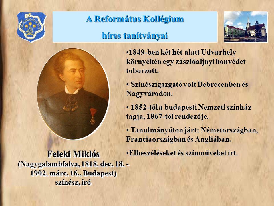 •1849-ben két hét alatt Udvarhely környékén egy zászlóaljnyi honvédet toborzott. • Színészigazgató volt Debrecenben és Nagyvárodon. • 1852-től a budap