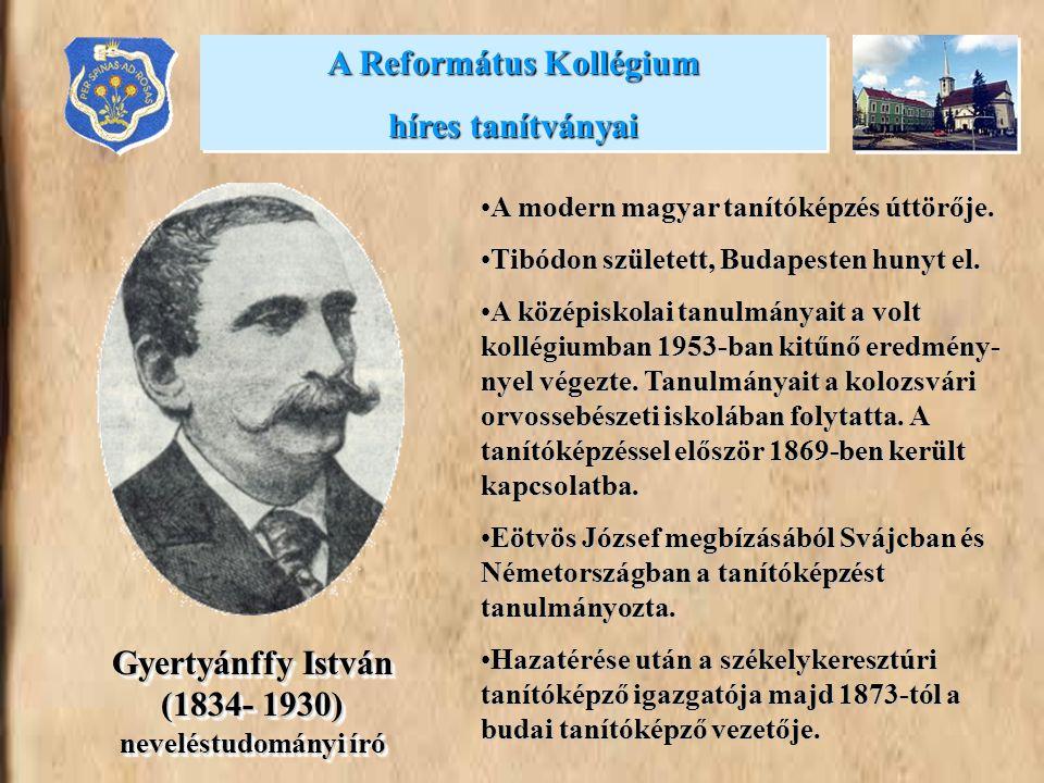 •A modern magyar tanítóképzés úttörője. •Tibódon született, Budapesten hunyt el. •A középiskolai tanulmányait a volt kollégiumban 1953-ban kitűnő ered