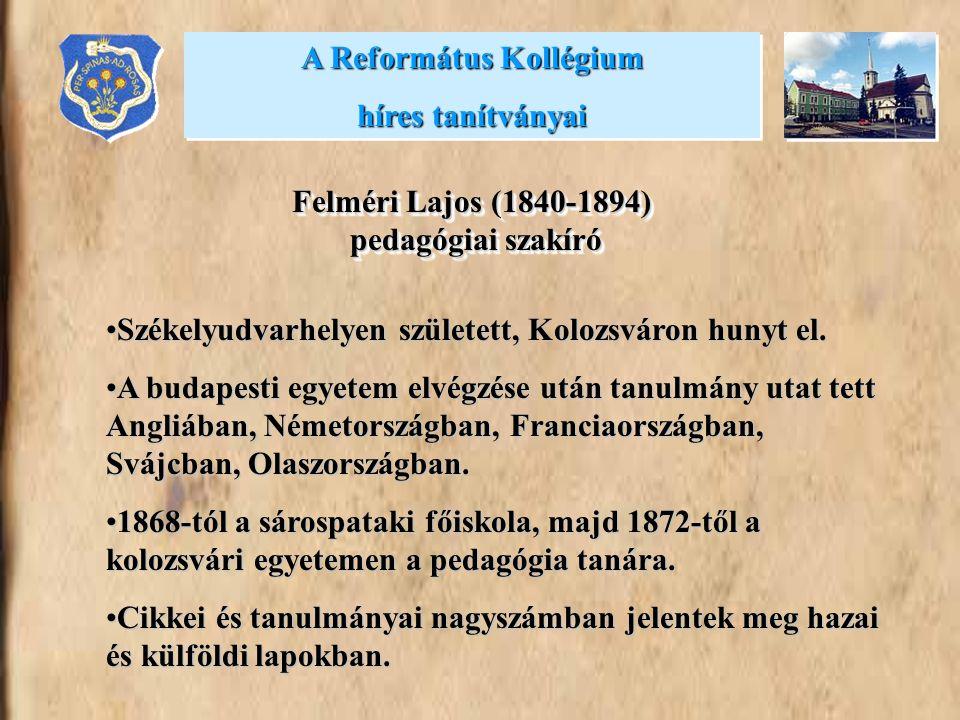 •Székelyudvarhelyen született, Kolozsváron hunyt el. •A budapesti egyetem elvégzése után tanulmány utat tett Angliában, Németországban, Franciaországb