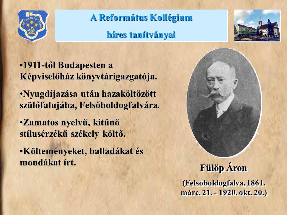 •1911-től Budapesten a Képviselőház könyvtárigazgatója. •Nyugdíjazása után hazaköltözött szülőfalujába, Felsőboldogfalvára. •Zamatos nyelvű, kitűnő st