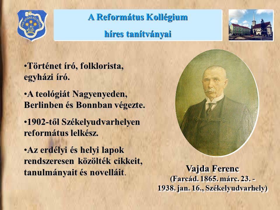 •Történet író, folklorista, egyházi író. •A teológiát Nagyenyeden, Berlinben és Bonnban végezte. •1902-től Székelyudvarhelyen református lelkész. •Az