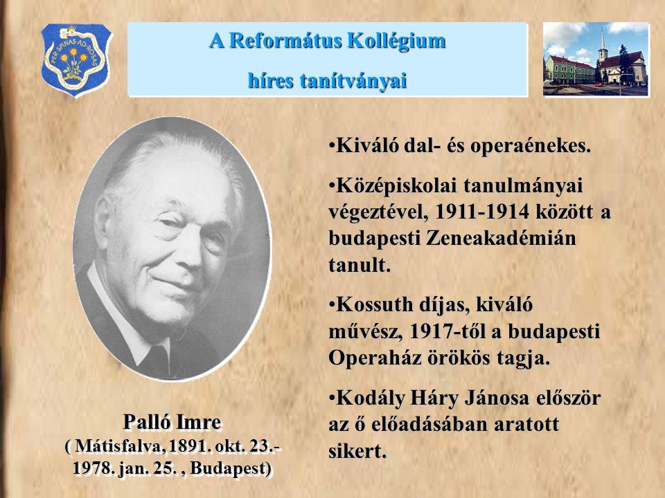 •Kiváló dal- és operaénekes. •Középiskolai tanulmányai végeztével, 1911-1914 között a budapesti Zeneakadémián tanult. •Kossuth díjas, kiváló művész, 1