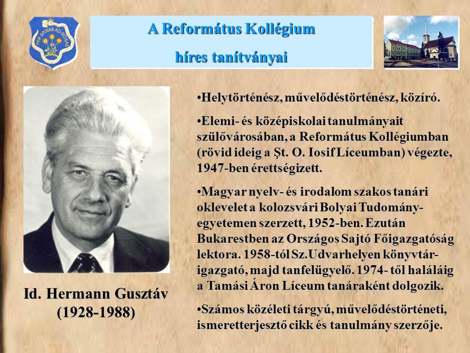 A Református Kollégium híres tanítványai A Református Kollégium híres tanítványai Id. Hermann Gusztáv (1928-1988) •Helytörténész, művelődéstörténész,
