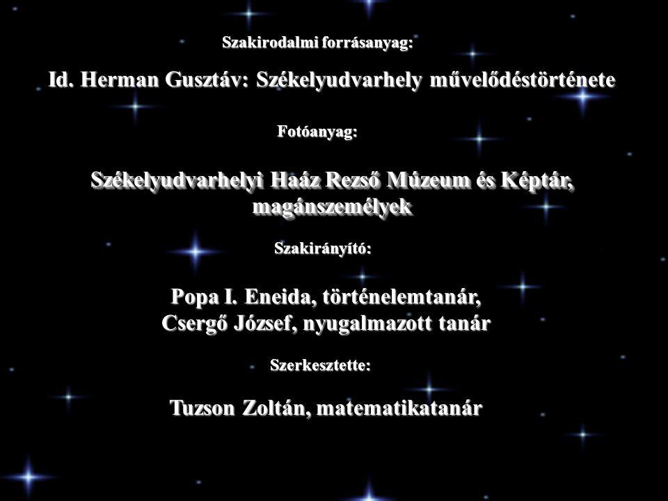 Szakirodalmi forrásanyag: Id. Herman Gusztáv: Székelyudvarhely művelődéstörténete Fotóanyag: Székelyudvarhelyi Haáz Rezső Múzeum és Képtár, magánszemé